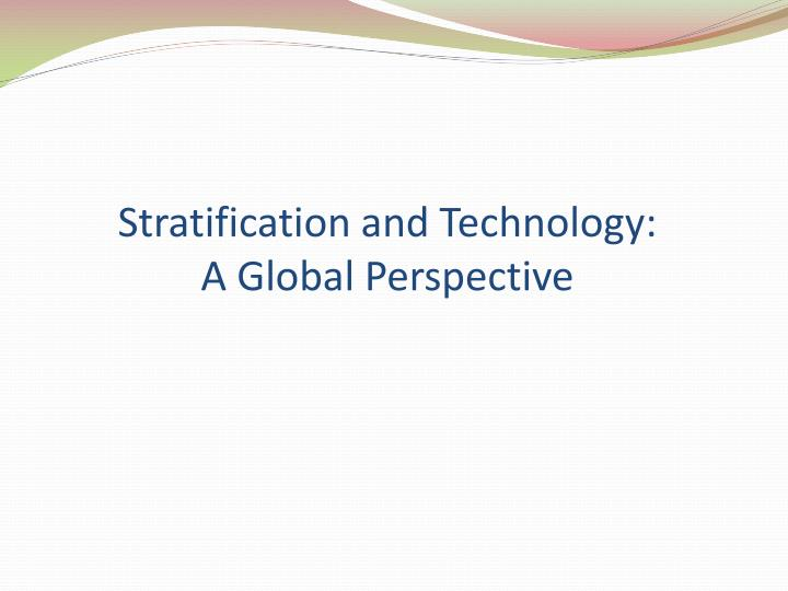 social stratification international business Papers may target labour and student migration, business travelling, tourism and other forms of cross-border movements as causes or consequences of social stratification the impact of migration on social mobility, the 'cultural capital' effects of travelling, the re-emerging 'local' vs 'cosmopolitan' cleavage are examples of .