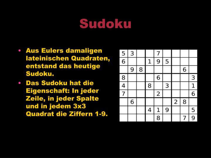 Aus Eulers damaligen lateinischen Quadraten, entstand das heutige Sudoku.