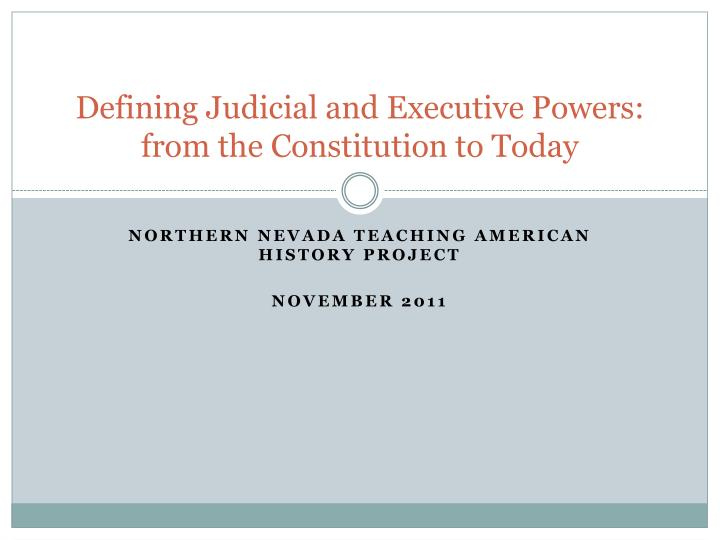 defining judicial and executive powers from the constitution to today n.