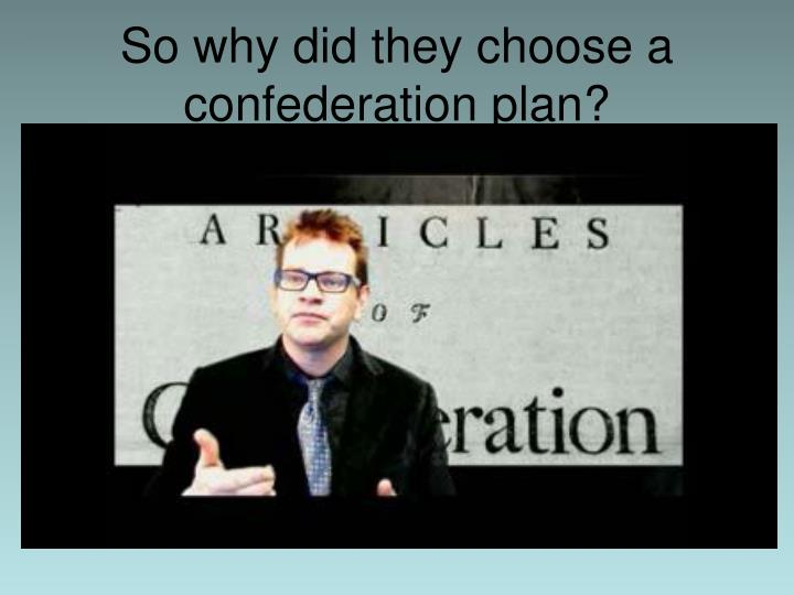 So why did they choose a confederation plan?