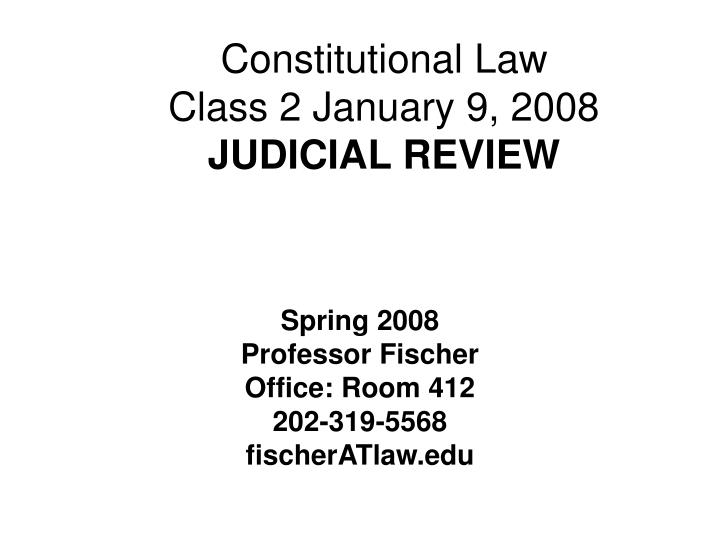 constitutional law class 2 january 9 2008 judicial review n.