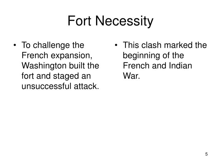 To challenge the French expansion, Washington built the  fort and staged an unsuccessful attack.