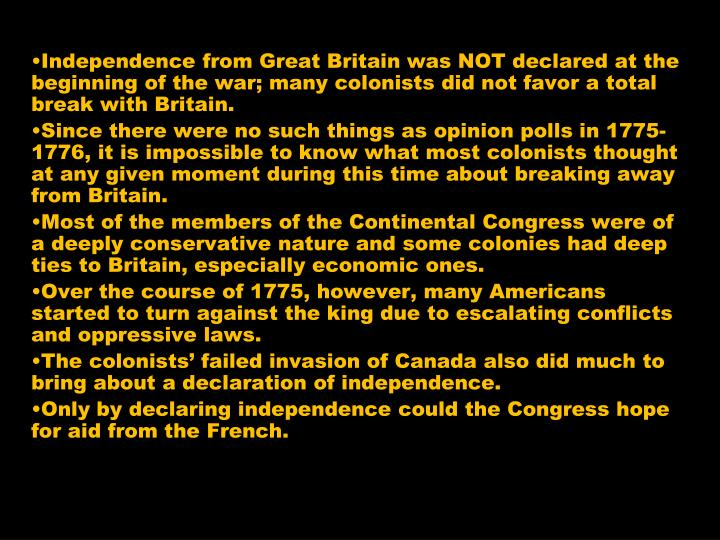 Independence from Great Britain was NOT declared at the beginning of the war; many colonists did not favor a total break with Britain.