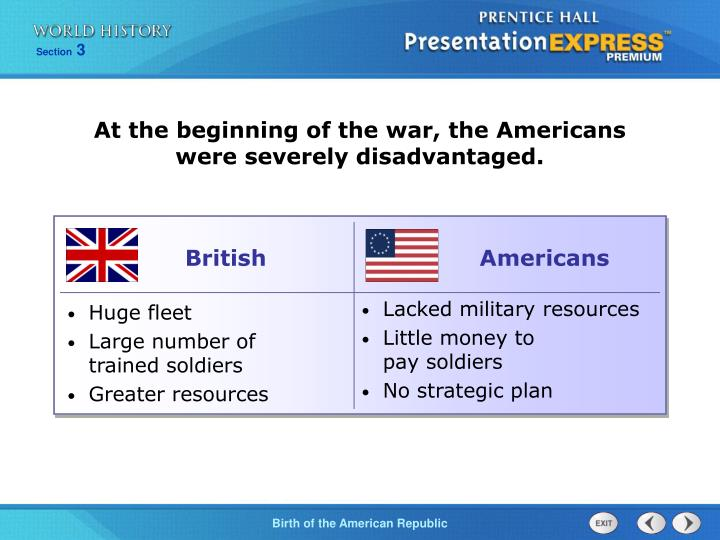 At the beginning of the war, the Americans were severely disadvantaged.