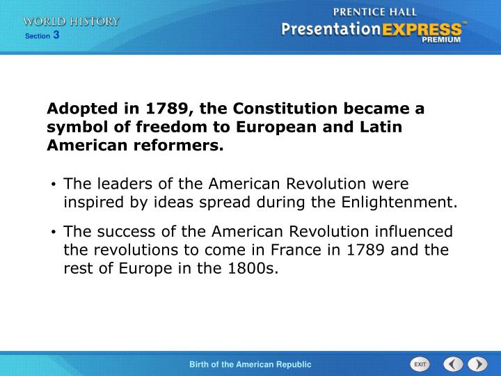 Adopted in 1789, the Constitution became a symbol of freedom to European and Latin American reformers.