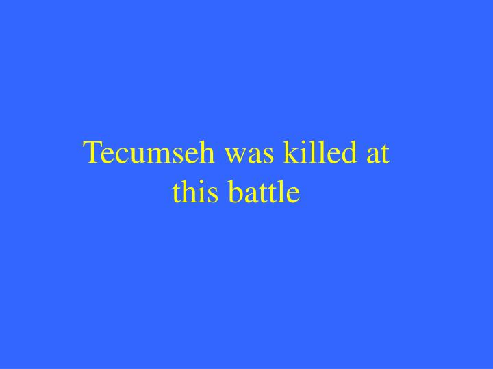 Tecumseh was killed at this battle