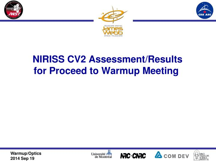 niriss cv2 assessment results for proceed to warmup meeting n.