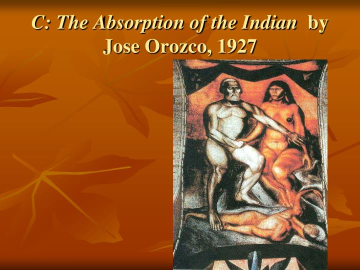 C: The Absorption of the Indian