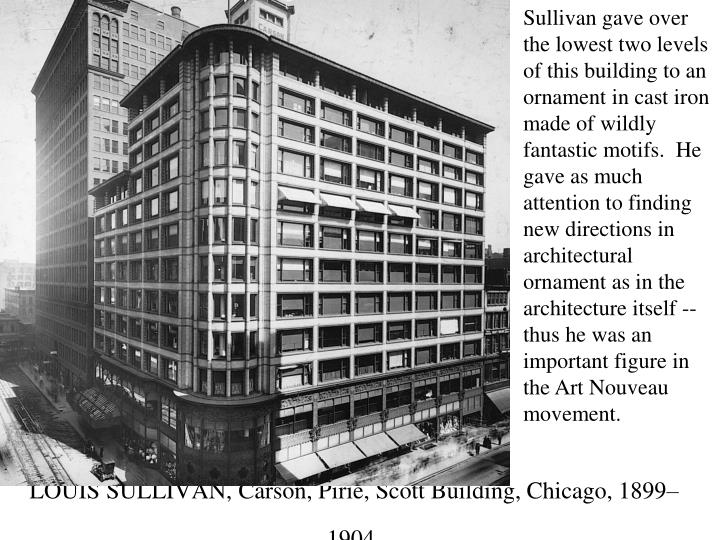 louis sullivan and the carson, pirie, scott and company building essay The sullivan center, formerly known as the carson, pirie, scott and company building or carson, pirie, scott and company store, is a commercial building at 1 south state street at the corner of east madison street in chicago, illinois.