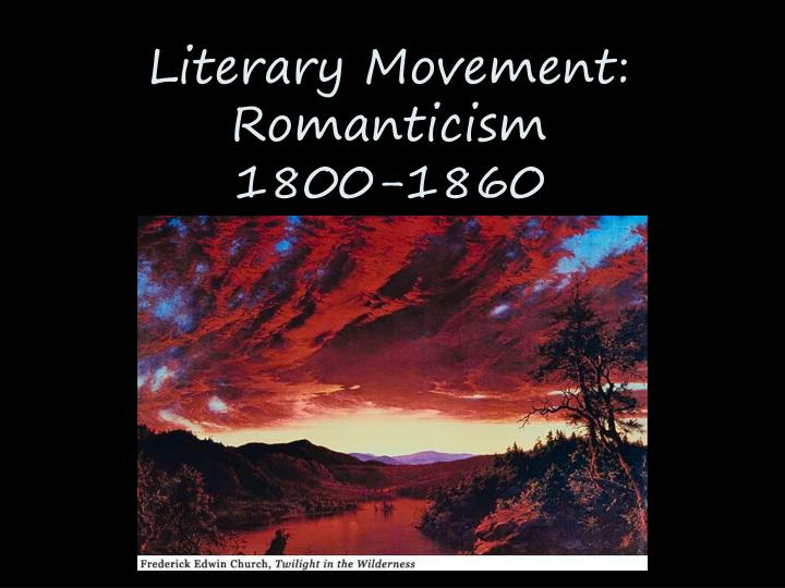 literary movement romanticism 1800 1860 n.