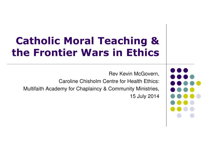 catholic moral teaching the frontier wars in ethics n.
