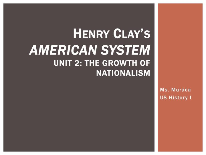 Henry clay s american system unit 2 the growth of nationalism