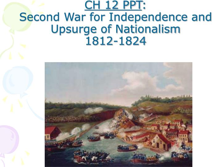 Ch 12 ppt second war for independence and upsurge of nationalism 1812 1824