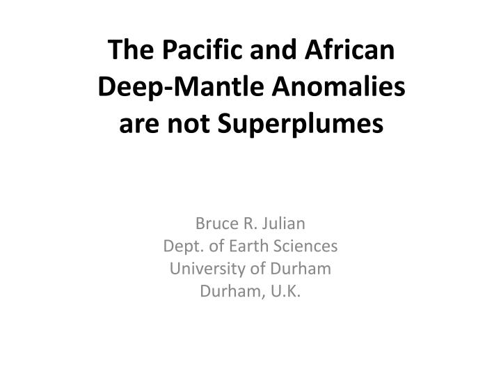 the pacific and african deep mantle anomalies are not superplumes n.