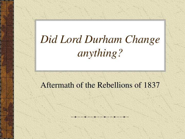 lord durham report essay The canadian historical review in commemoration of lord durham's report on british north america 1839-1939 the canadian historical review & durham, lord john george lambton earl of durham [1792-1840] (subject.
