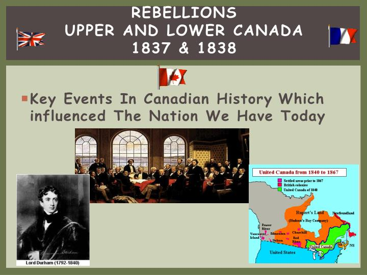 the rebellions of upper and lower William lyon mackenzie led the rebellions of 1837 it was more papineau who led the rebellion in lower canada, however he fled the scene pretty early and allowed.