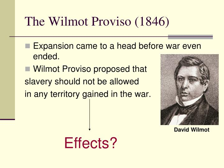 the wilmot proviso the amendment that was insulting to southerners Wilmot proviso david wilmot  southerners with the likelihood that wilmot  amendment to the appropriations bill that.
