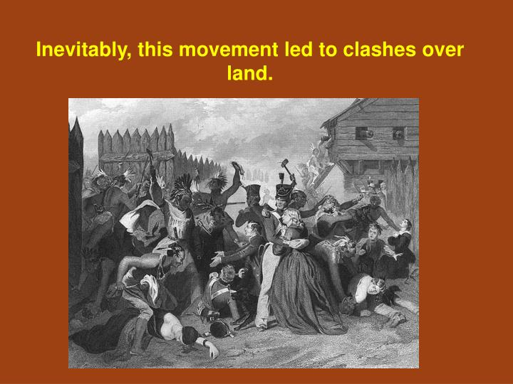 Inevitably, this movement led to clashes over land.