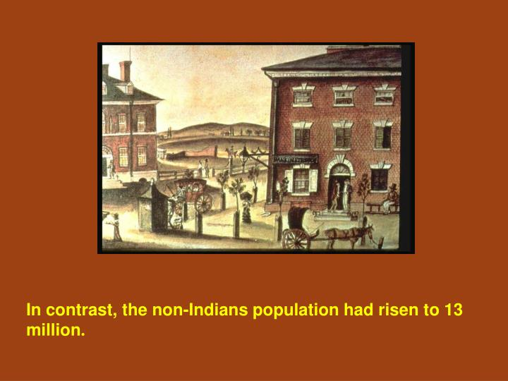 In contrast, the non-Indians population had risen to 13 million