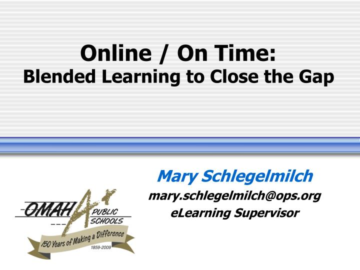 online on time blended learning to close the gap n.