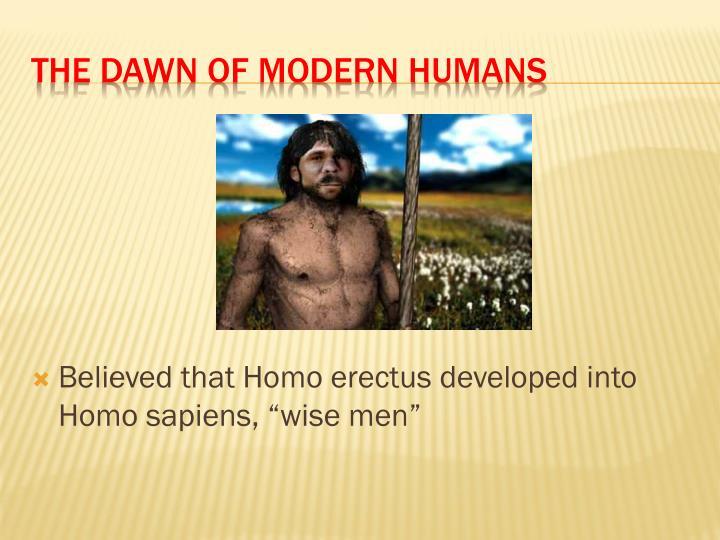 "Believed that Homo erectus developed into Homo sapiens, ""wise men"""