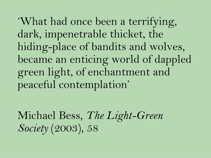 'What had once been a terrifying, dark, impenetrable thicket, the hiding-place of bandits and wolves, became an enticing world of dappled green light, of enchantment and peaceful contemplation'