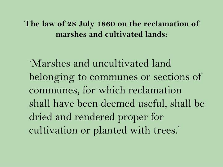 The law of 28 July 1860 on the reclamation of marshes and cultivated lands: