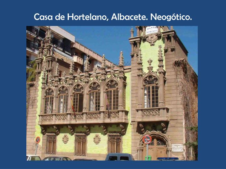 Casa de Hortelano, Albacete. Neogótico.