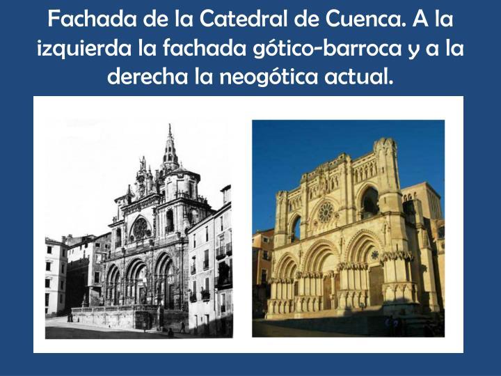 Fachada de la Catedral de Cuenca. A la izquierda la fachada gótico-barroca y a la derecha la neogótica actual.