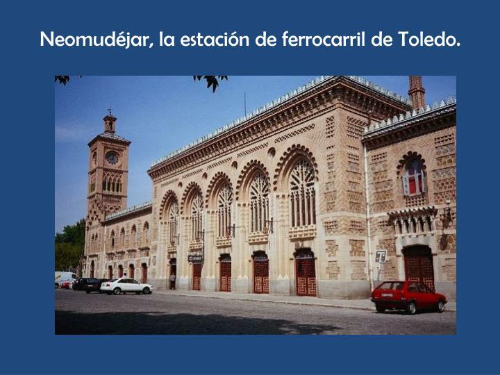 Neomudéjar, la estación de ferrocarril de Toledo.
