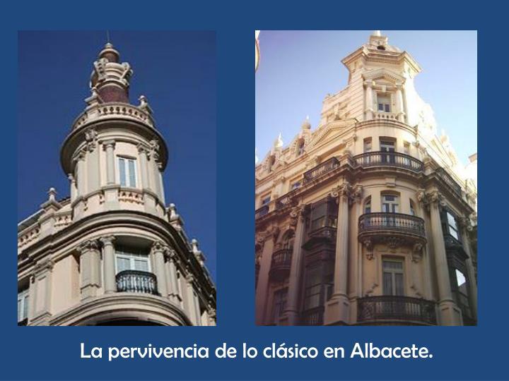 La pervivencia de lo clásico en Albacete.