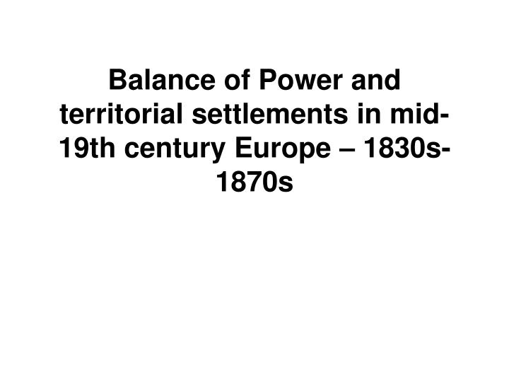 balance of power and territorial settlements in mid 19th century europe 18 3 0s 1870s