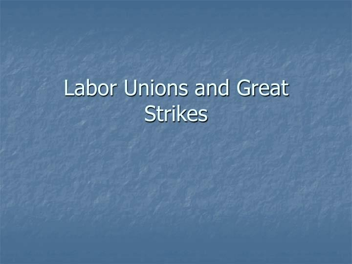 labor unions and great strikes n.