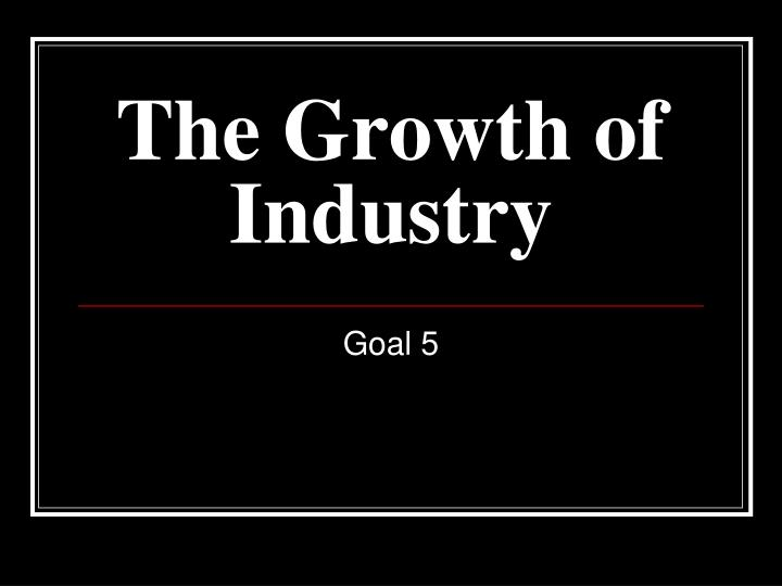 the growth of industry n.