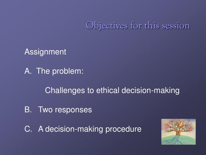 ethical decision making assignment The ethics model is a theoretically grounded ethical decision-making model that draws from the latest relevant literature in ethics, aca's suggestions for good ethical decision-making models, and updates in the aca code of ethics (aca, 2014.