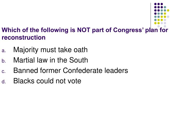 Which of the following is NOT part of Congress' plan for reconstruction