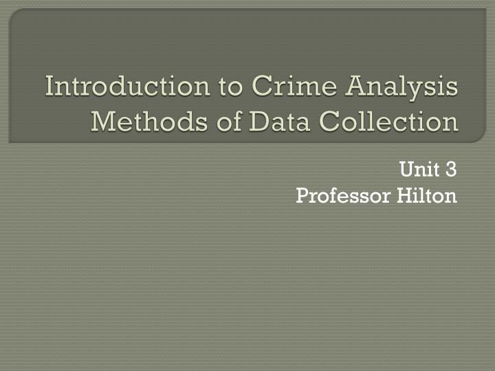 introduction to crime analysis methods of data collection n.