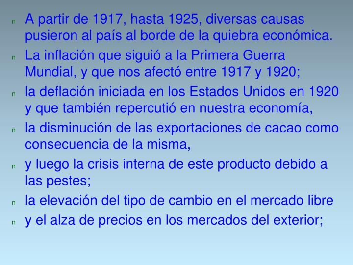A partir de 1917, hasta 1925, diversas causas pusieron al país al borde de la quiebra económica.