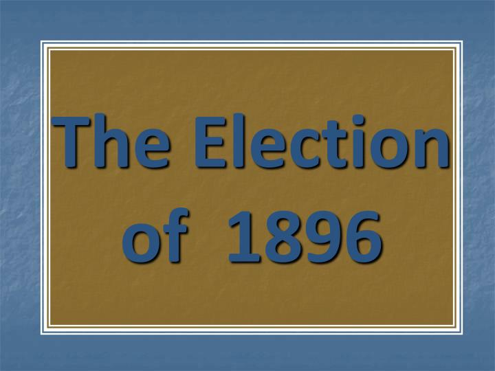the election of 1896 n.