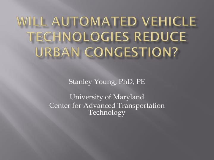 will automated vehicle technologies reduce urban congestion n.