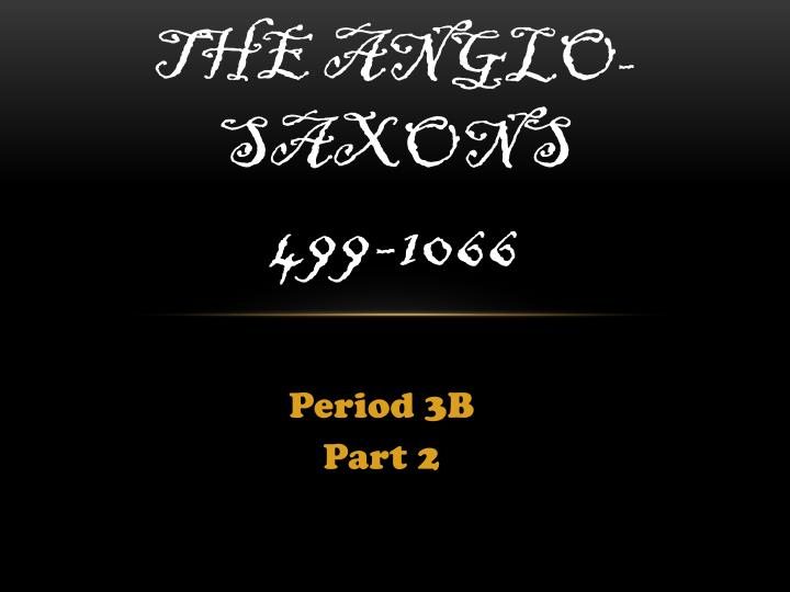 The anglo saxons 499 1066
