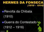 hermes da fonseca 1910 19141