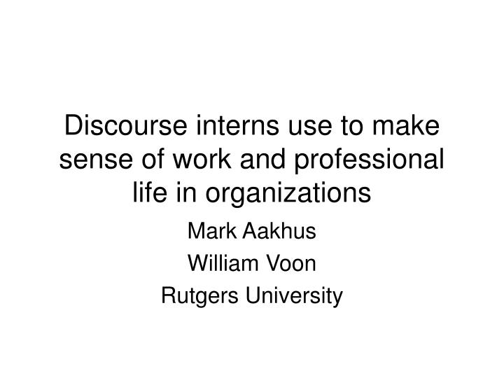 discourse interns use to make sense of work and professional life in organizations n.