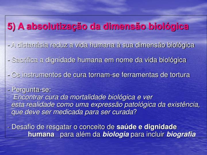 5) A absolutização da dimensão biológica