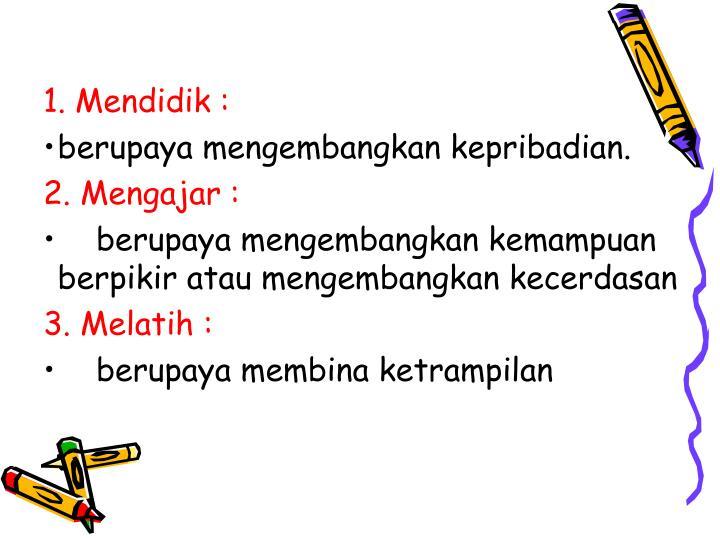 1. Mendidik :