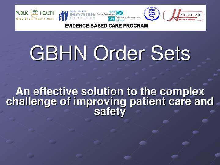 gbhn order sets an effective solution to the complex challenge of improving patient care and safety n.