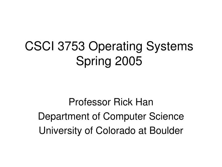 csci 3753 operating systems spring 2005 n.