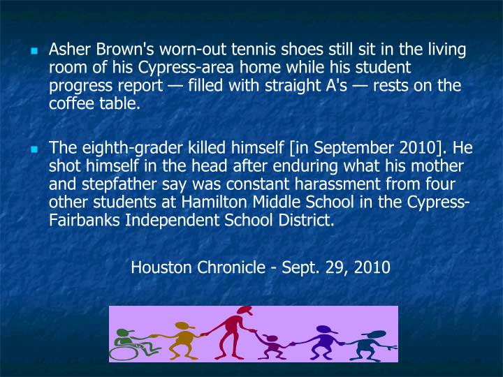 Asher Brown's worn-out tennis shoes still sit in the living room of his Cypress-area home while his student progress report — filled with straight A's —rests on the coffee table.
