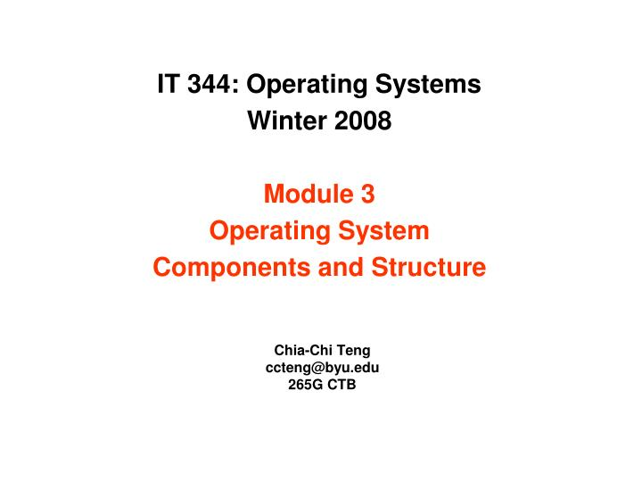 it 344 operating systems winter 2008 module 3 operating system components and structure n.