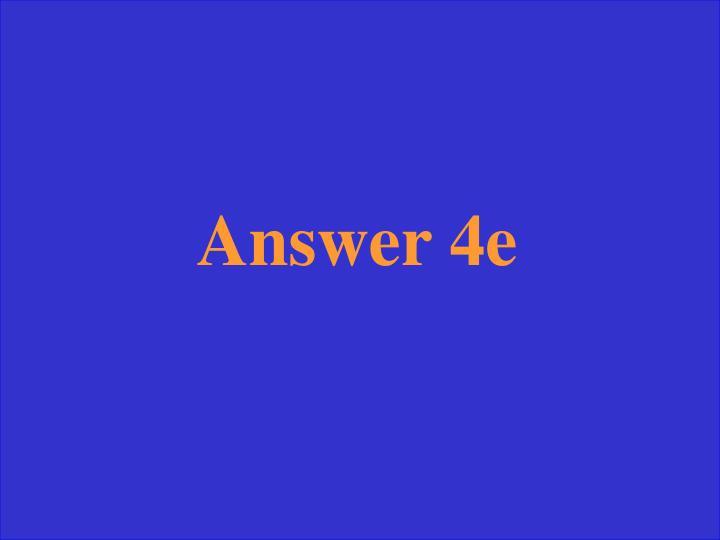 Answer 4e